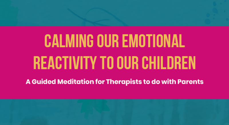 A Guided Meditation for Therapists to do with Parents